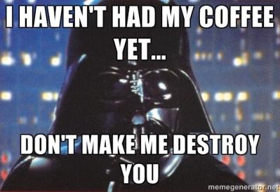 Don't make me destroy you #internationalcoffeeday
